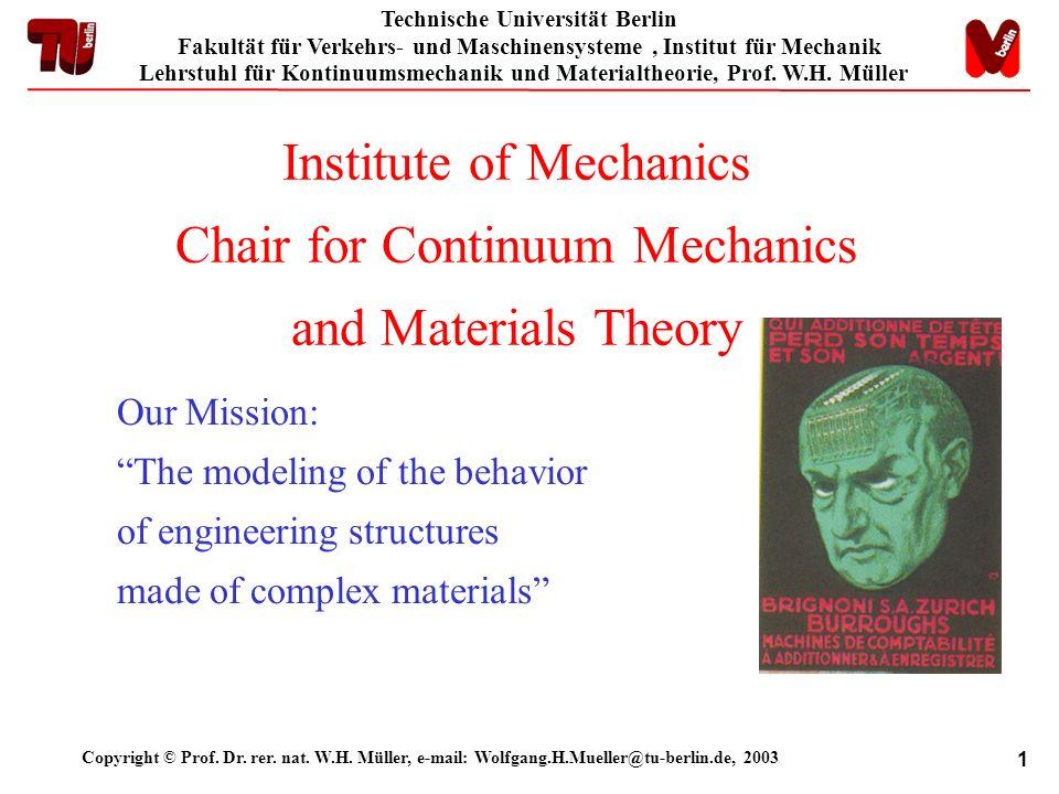 Technische Universität Berlin Fakultät für Verkehrs- und Maschinensysteme, Institut für Mechanik Lehrstuhl für Kontinuumsmechanik und Materialtheorie, Prof.