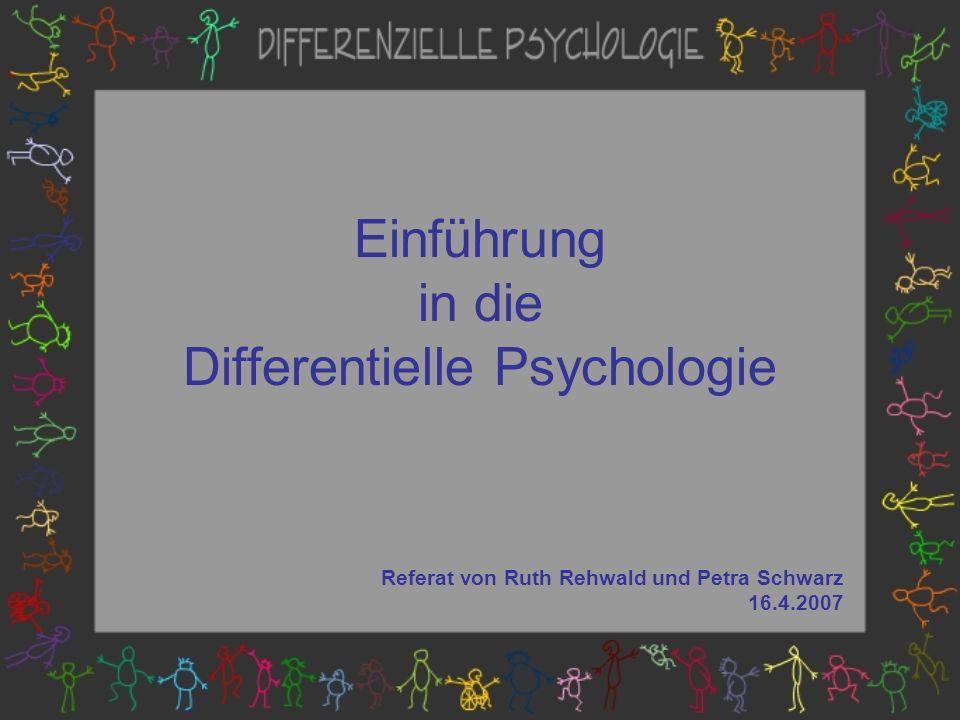 Differenzielle Psychologie Individuelle Unterschiede & Ausprägungsgrade im Erleben & Verhalten Allgemeine Psychologie Gemeinsamkeiten & allgemeine Gesetzmäßigkeiten im Erleben & Verhalten
