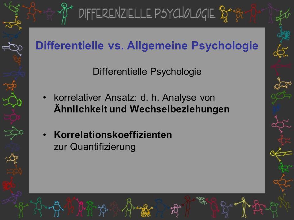 Differentielle vs.Allgemeine Psychologie Differentielle Psychologie korrelativer Ansatz: d.