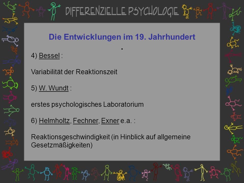 Die Entwicklungen im 19.Jahrhundert. 4) Bessel : Variabilität der Reaktionszeit 5) W.