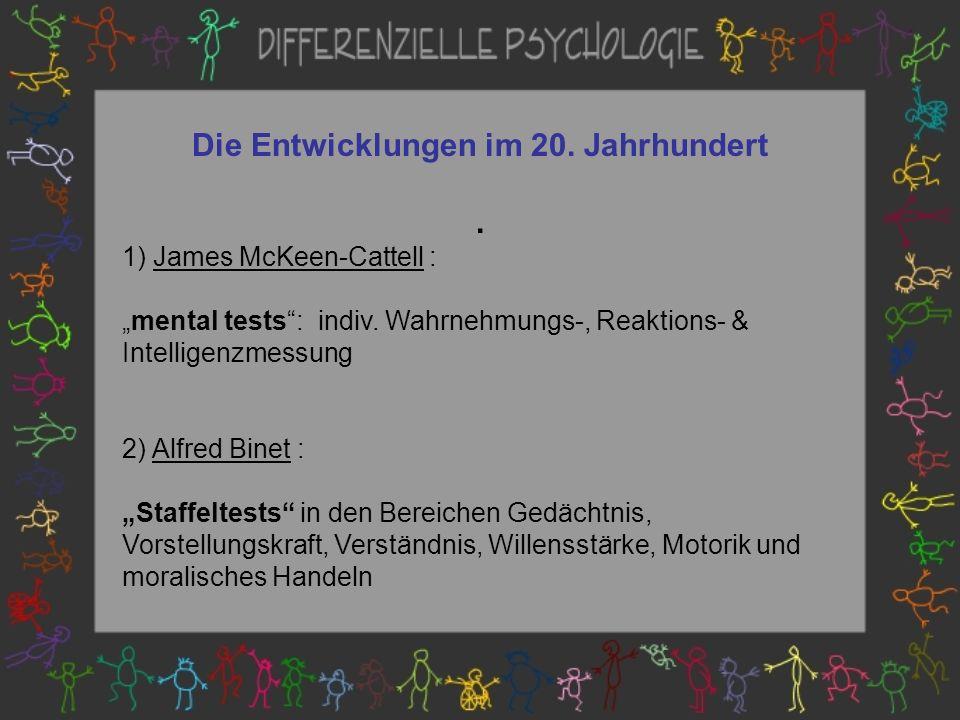 Die Entwicklungen im 20.Jahrhundert. 1) James McKeen-Cattell : mental tests: indiv.