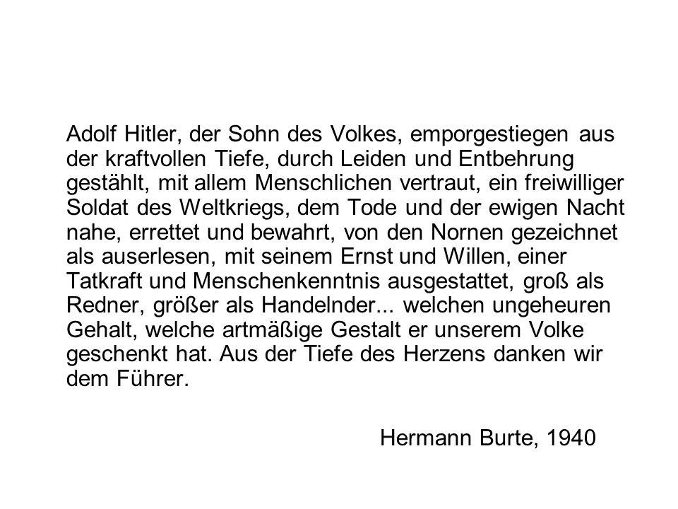 Adolf Hitler, der Sohn des Volkes, emporgestiegen aus der kraftvollen Tiefe, durch Leiden und Entbehrung gestählt, mit allem Menschlichen vertraut, ei