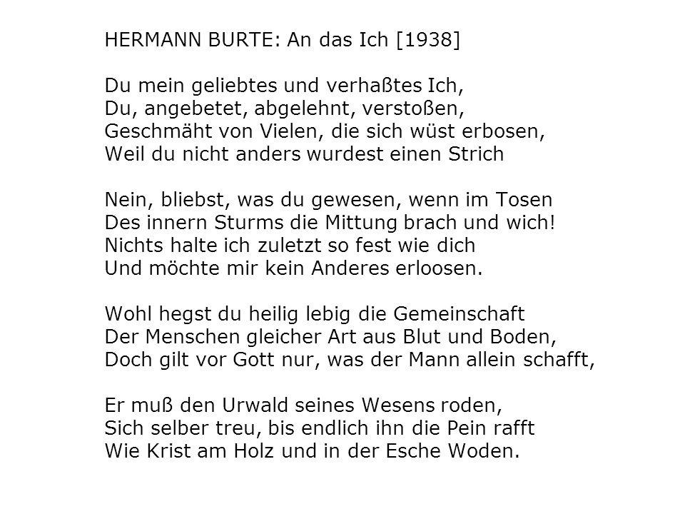 HERMANN BURTE: An das Ich [1938] Du mein geliebtes und verhaßtes Ich, Du, angebetet, abgelehnt, verstoßen, Geschmäht von Vielen, die sich wüst erbosen
