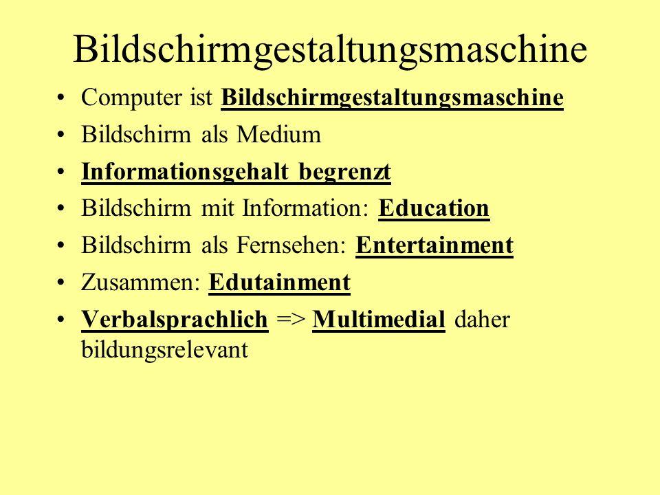 Bildschirmgestaltungsmaschine Computer ist Bildschirmgestaltungsmaschine Bildschirm als Medium Informationsgehalt begrenzt Bildschirm mit Information: Education Bildschirm als Fernsehen: Entertainment Zusammen: Edutainment Verbalsprachlich => Multimedial daher bildungsrelevant