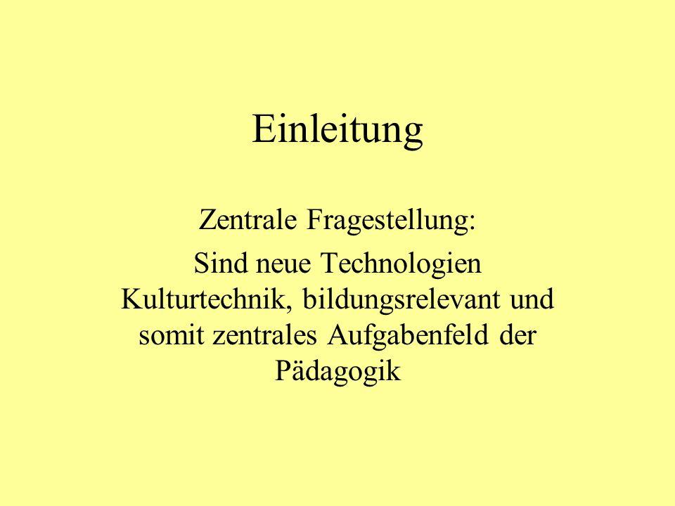 Einleitung Zentrale Fragestellung: Sind neue Technologien Kulturtechnik, bildungsrelevant und somit zentrales Aufgabenfeld der Pädagogik