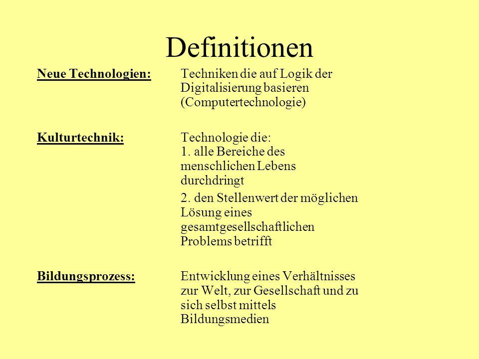 Definitionen Neue Technologien: Techniken die auf Logik der Digitalisierung basieren (Computertechnologie) Kulturtechnik:Technologie die: 1.