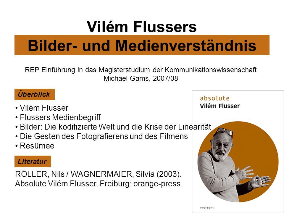 Vilém Flussers Bilder- und Medienverständnis Vilém Flusser Flussers Medienbegriff Bilder: Die kodifizierte Welt und die Krise der Linearität Die Geste