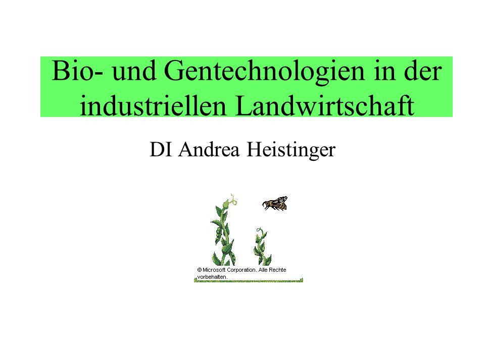 Bio- und Gentechnologien in der industriellen Landwirtschaft DI Andrea Heistinger