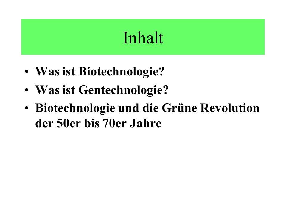 Inhalt Was ist Biotechnologie? Was ist Gentechnologie? Biotechnologie und die Grüne Revolution der 50er bis 70er Jahre