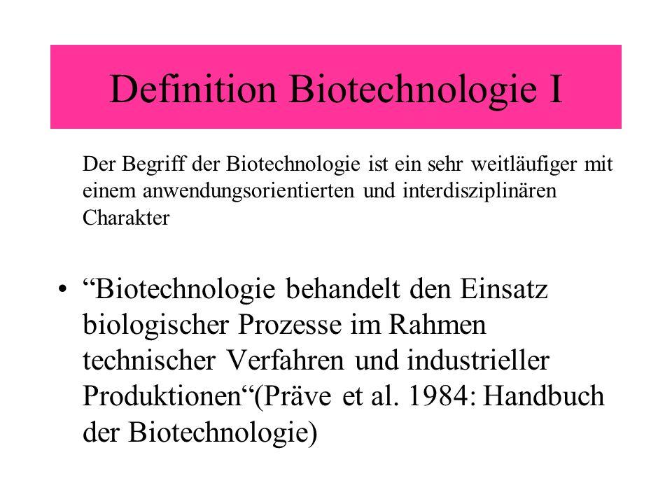 Definition Biotechnologie II Biotechnologie ist die integrierte Anwendung von Biochemie, Mikrobiologie und Verfahrenstechnik mit dem Ziel, eine technische Anwendung des Potentials von Mikroorganismen, Zell- und Gewebekulturen zu erreichen (Europäische Föderation für Biotechnologie)