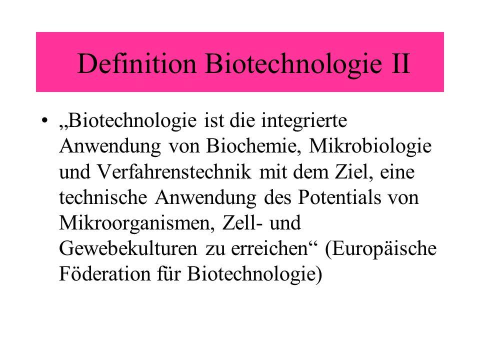 Definition Biotechnologie II Biotechnologie ist die integrierte Anwendung von Biochemie, Mikrobiologie und Verfahrenstechnik mit dem Ziel, eine techni