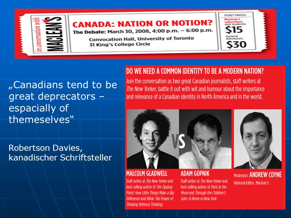 Canadians tend to be great deprecators – espacially of themeselves Robertson Davies, kanadischer Schriftsteller