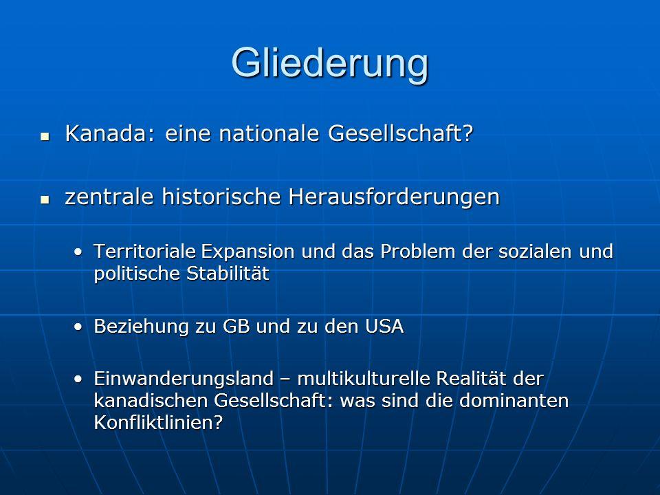 Gliederung Kanada: eine nationale Gesellschaft? Kanada: eine nationale Gesellschaft? zentrale historische Herausforderungen zentrale historische Herau