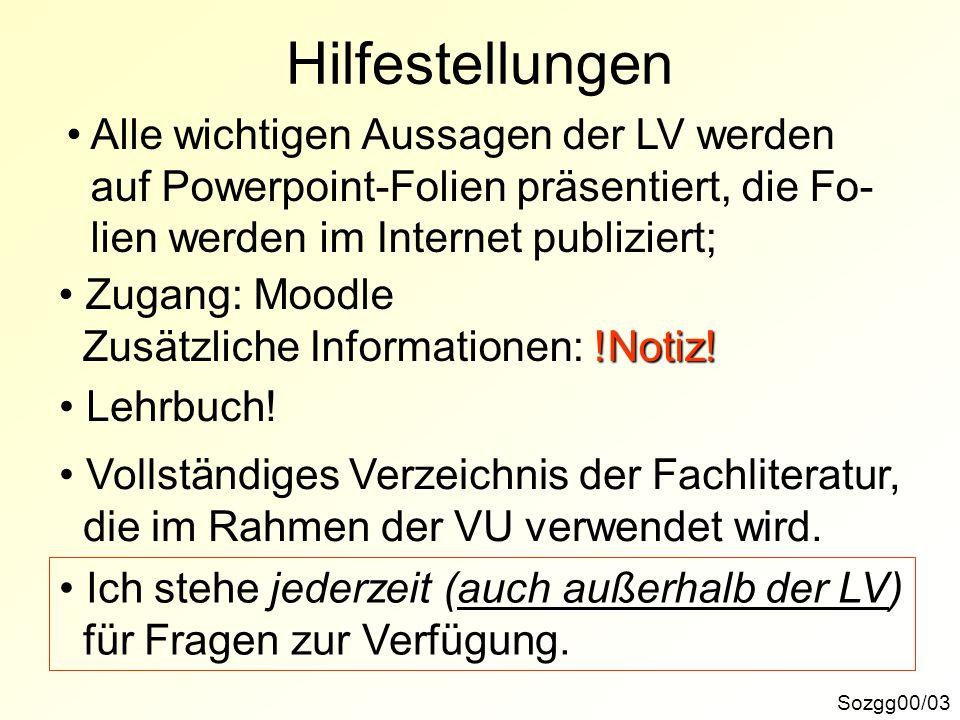 Hilfestellungen Sozgg00/03 Alle wichtigen Aussagen der LV werden auf Powerpoint-Folien präsentiert, die Fo- lien werden im Internet publiziert; !Notiz