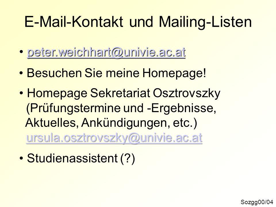 Sozgg00/04 E-Mail-Kontakt und Mailing-Listen peter.weichhart@univie.ac.at peter.weichhart@univie.ac.atpeter.weichhart@univie.ac.at Besuchen Sie meine
