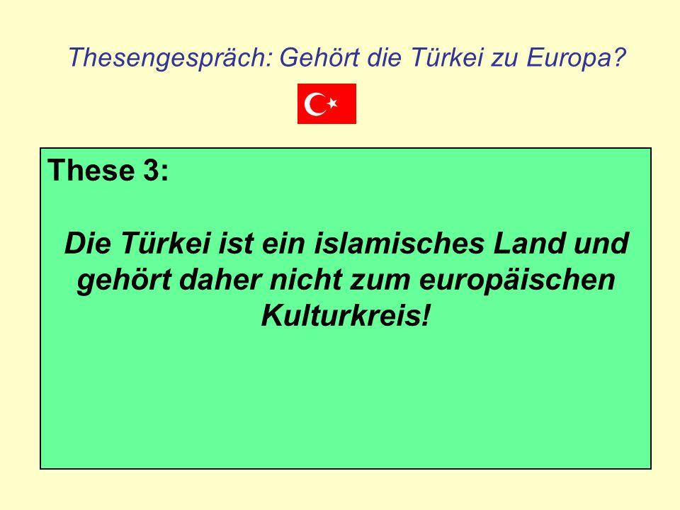 Thesengespräch: Gehört die Türkei zu Europa? These 3: Die Türkei ist ein islamisches Land und gehört daher nicht zum europäischen Kulturkreis!