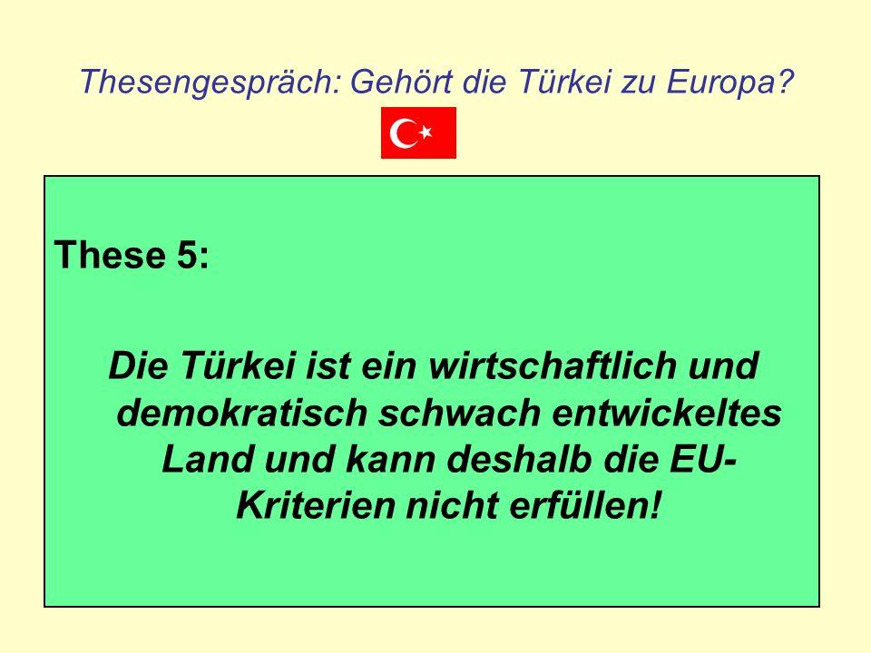 Thesengespräch: Gehört die Türkei zu Europa? These 5: Die Türkei ist ein wirtschaftlich und demokratisch schwach entwickeltes Land und kann deshalb di