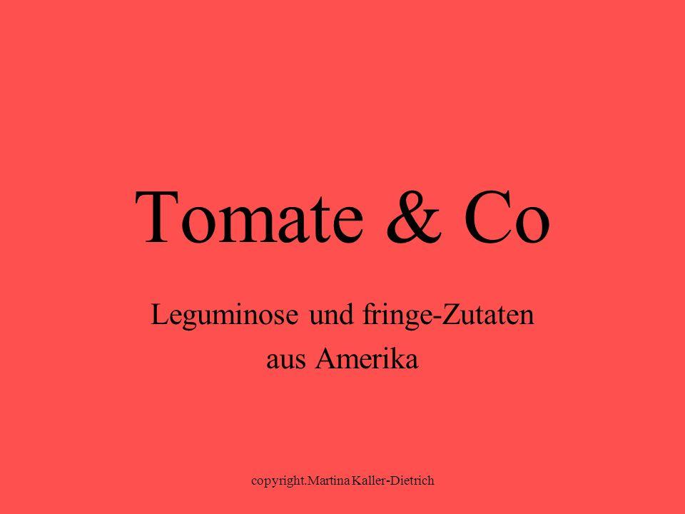 copyright.Martina Kaller-Dietrich Tomate & Co Leguminose und fringe-Zutaten aus Amerika