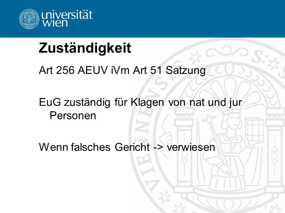 Zuständigkeit Art 256 AEUV iVm Art 51 Satzung EuG zuständig für Klagen von nat und jur Personen Wenn falsches Gericht -> verwiesen 13