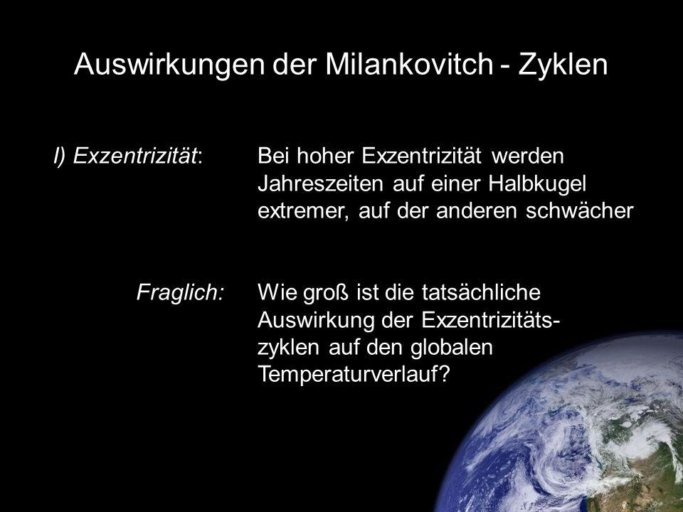 Auswirkungen der Milankovitch - Zyklen I) Exzentrizität:Bei hoher Exzentrizität werden Jahreszeiten auf einer Halbkugel extremer, auf der anderen schw
