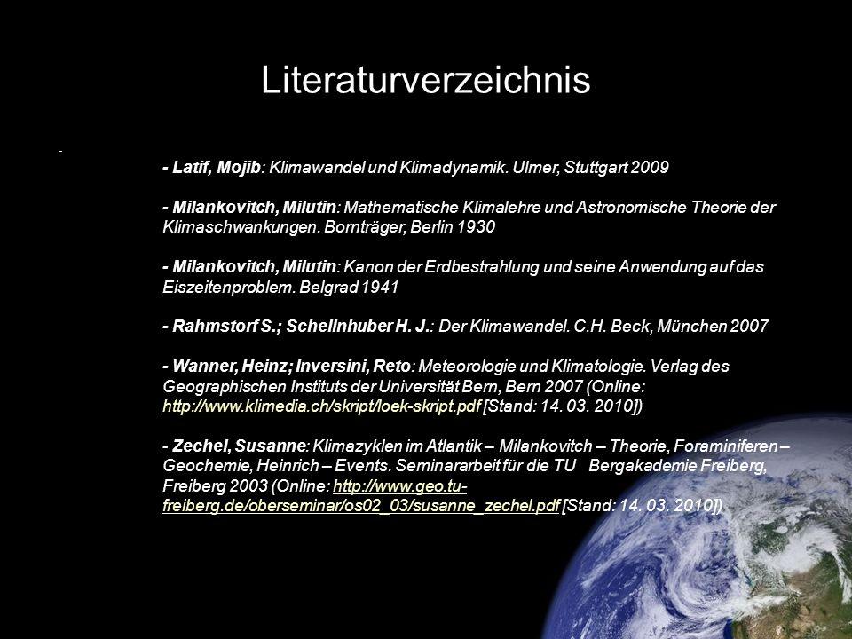 Literaturverzeichnis - - Latif, Mojib: Klimawandel und Klimadynamik. Ulmer, Stuttgart 2009 - Milankovitch, Milutin: Mathematische Klimalehre und Astro