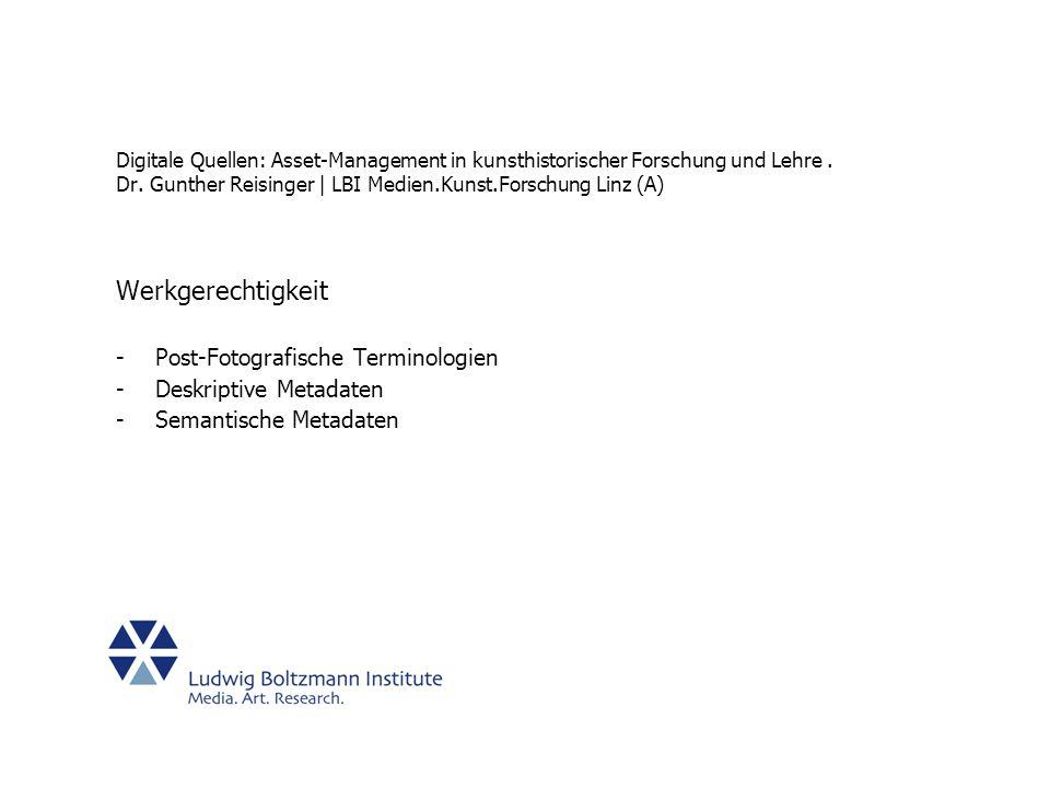 Digitale Quellen: Asset-Management in kunsthistorischer Forschung und Lehre. Dr. Gunther Reisinger | LBI Medien.Kunst.Forschung Linz (A) Werkgerechtig