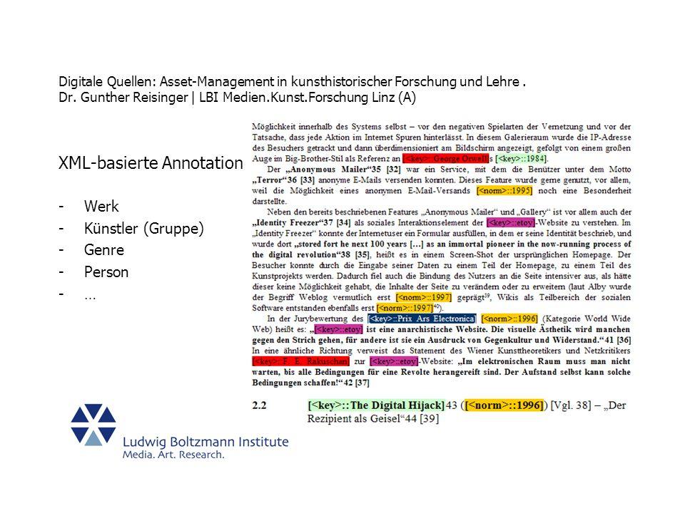 Digitale Quellen: Asset-Management in kunsthistorischer Forschung und Lehre. Dr. Gunther Reisinger | LBI Medien.Kunst.Forschung Linz (A) XML-basierte