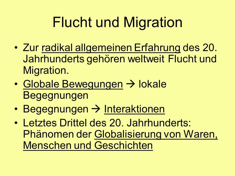 Flucht und Migration Zur radikal allgemeinen Erfahrung des 20. Jahrhunderts gehören weltweit Flucht und Migration. Globale Bewegungen lokale Begegnung