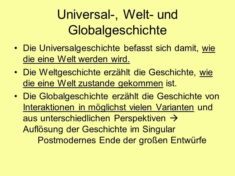 Universal-, Welt- und Globalgeschichte Die Universalgeschichte befasst sich damit, wie die eine Welt werden wird. Die Weltgeschichte erzählt die Gesch