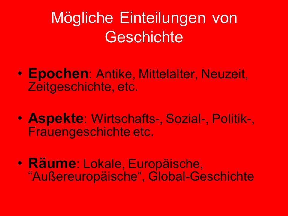 Mögliche Einteilungen von Geschichte Epochen : Antike, Mittelalter, Neuzeit, Zeitgeschichte, etc. Aspekte : Wirtschafts-, Sozial-, Politik-, Frauenges