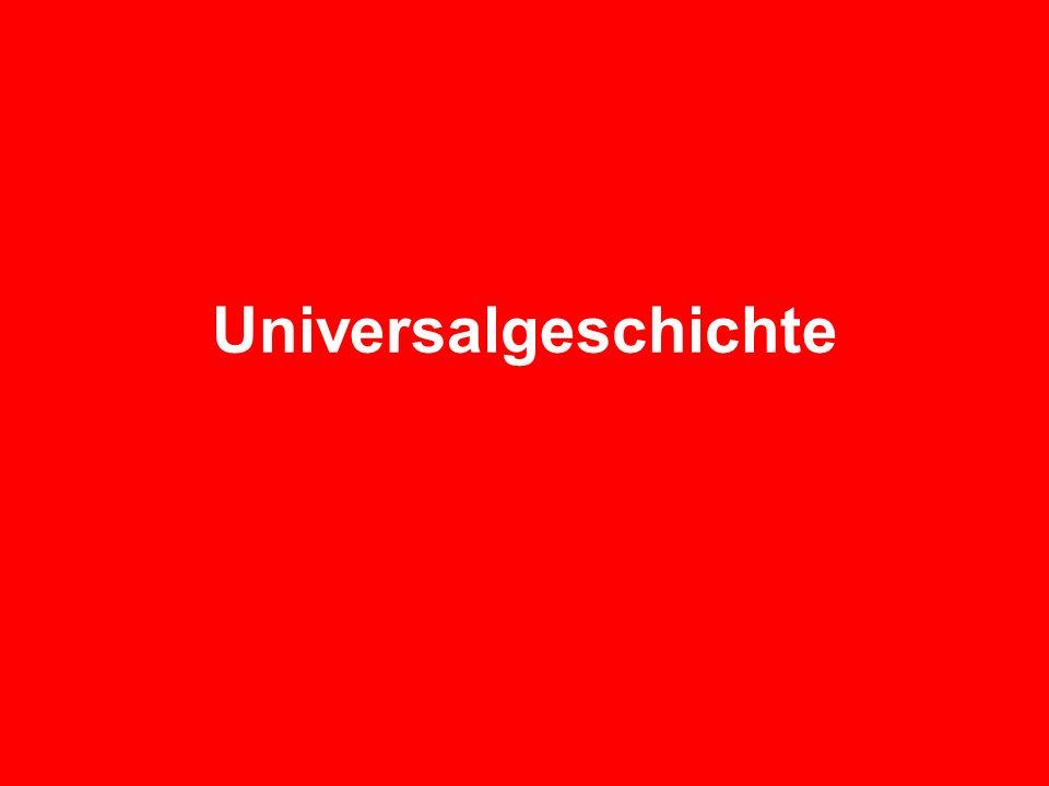Universal-, Welt- und Globalgeschichte Die Universalgeschichte befasst sich damit, wie die eine Welt werden wird.