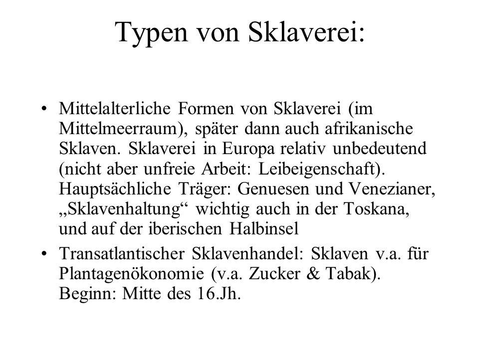 Typen von Sklaverei: Mittelalterliche Formen von Sklaverei (im Mittelmeerraum), später dann auch afrikanische Sklaven. Sklaverei in Europa relativ unb