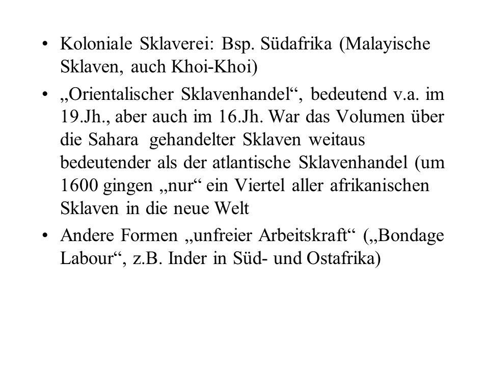 Koloniale Sklaverei: Bsp. Südafrika (Malayische Sklaven, auch Khoi-Khoi) Orientalischer Sklavenhandel, bedeutend v.a. im 19.Jh., aber auch im 16.Jh. W