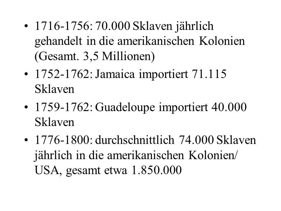 1716-1756: 70.000 Sklaven jährlich gehandelt in die amerikanischen Kolonien (Gesamt. 3,5 Millionen) 1752-1762: Jamaica importiert 71.115 Sklaven 1759-