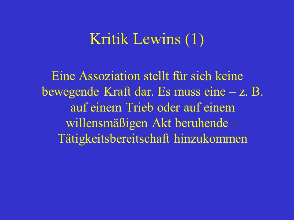 Kritik Lewins (1) Eine Assoziation stellt für sich keine bewegende Kraft dar.