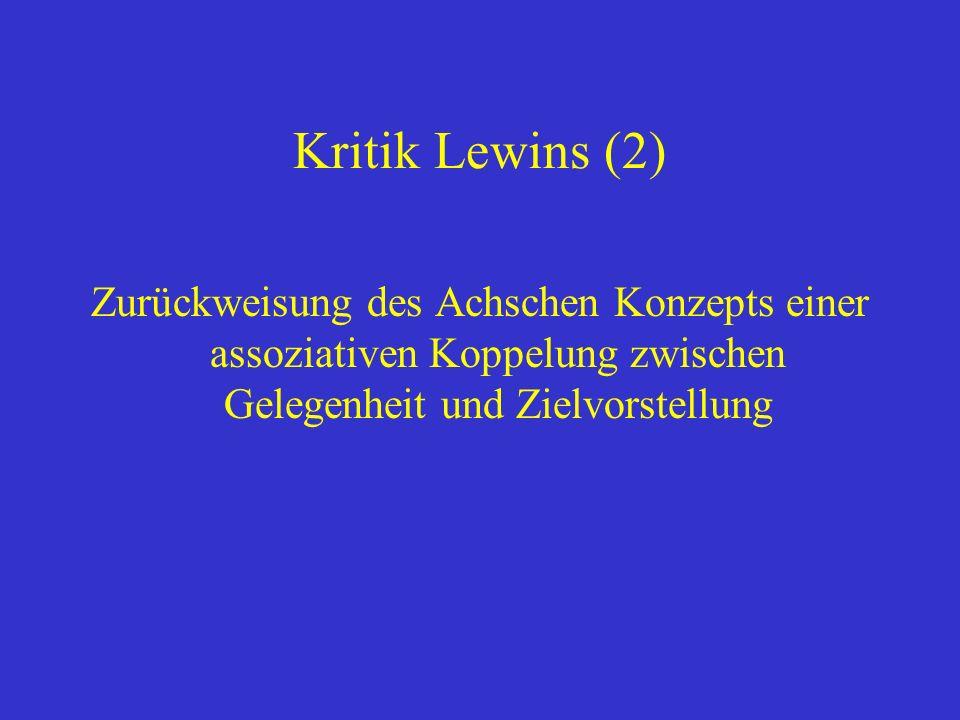 Kritik Lewins (2) Zurückweisung des Achschen Konzepts einer assoziativen Koppelung zwischen Gelegenheit und Zielvorstellung