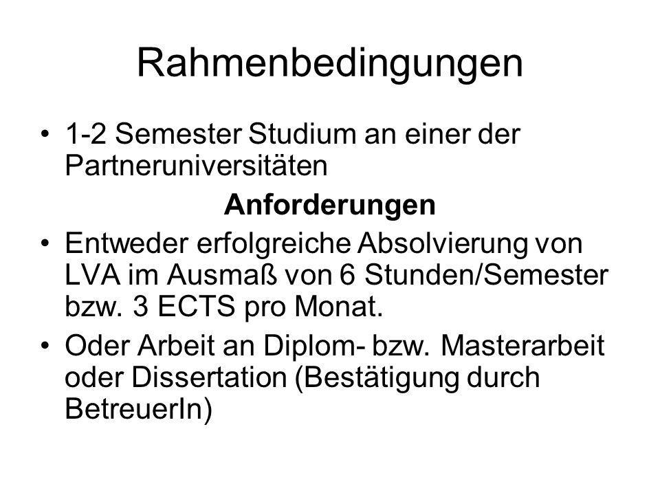 Rahmenbedingungen 1-2 Semester Studium an einer der Partneruniversitäten Anforderungen Entweder erfolgreiche Absolvierung von LVA im Ausmaß von 6 Stunden/Semester bzw.
