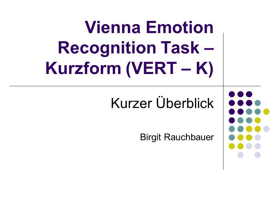 Vienna Emotion Recognition Task – Kurzform (VERT – K) Kurzer Überblick Birgit Rauchbauer