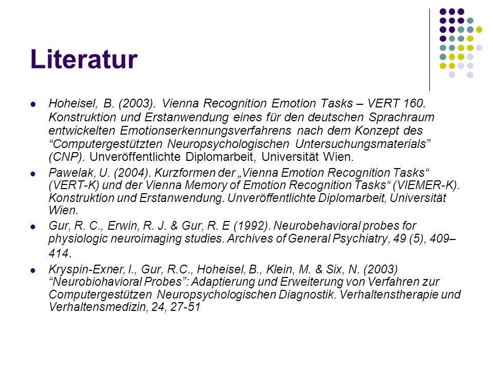 Literatur Hoheisel, B.(2003). Vienna Recognition Emotion Tasks – VERT 160.