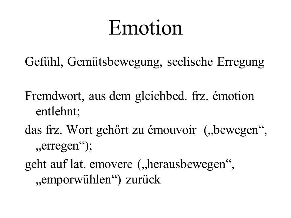 Emotion Gefühl, Gemütsbewegung, seelische Erregung Fremdwort, aus dem gleichbed.