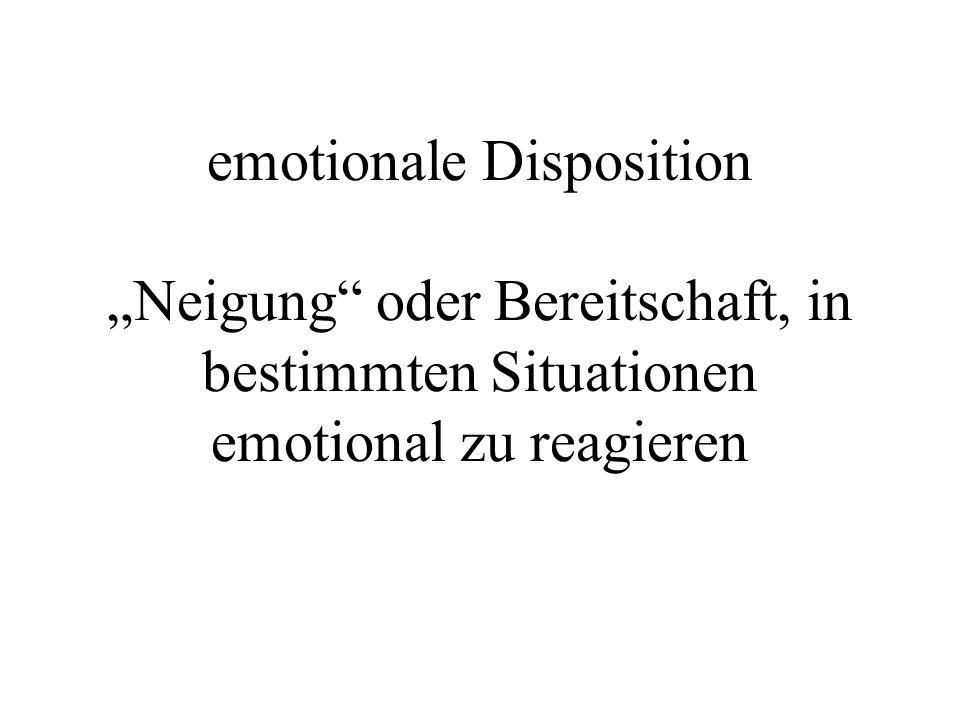 emotionale Disposition Neigung oder Bereitschaft, in bestimmten Situationen emotional zu reagieren