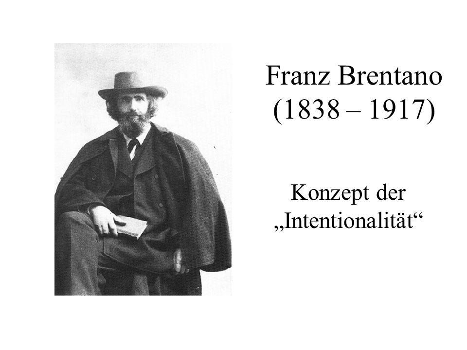 Franz Brentano (1838 – 1917) Konzept der Intentionalität