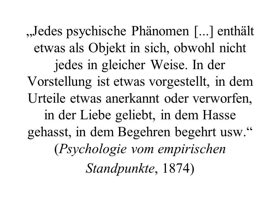 Jedes psychische Phänomen [...] enthält etwas als Objekt in sich, obwohl nicht jedes in gleicher Weise.