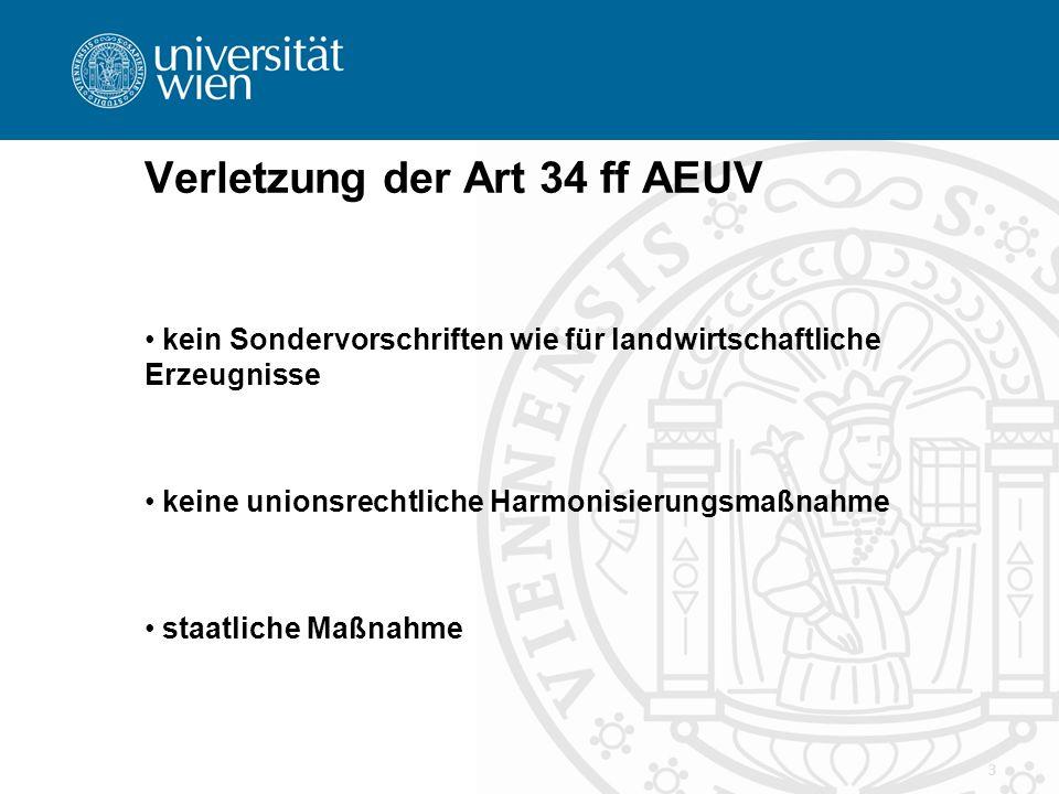 3 Verletzung der Art 34 ff AEUV kein Sondervorschriften wie für landwirtschaftliche Erzeugnisse keine unionsrechtliche Harmonisierungsmaßnahme staatliche Maßnahme