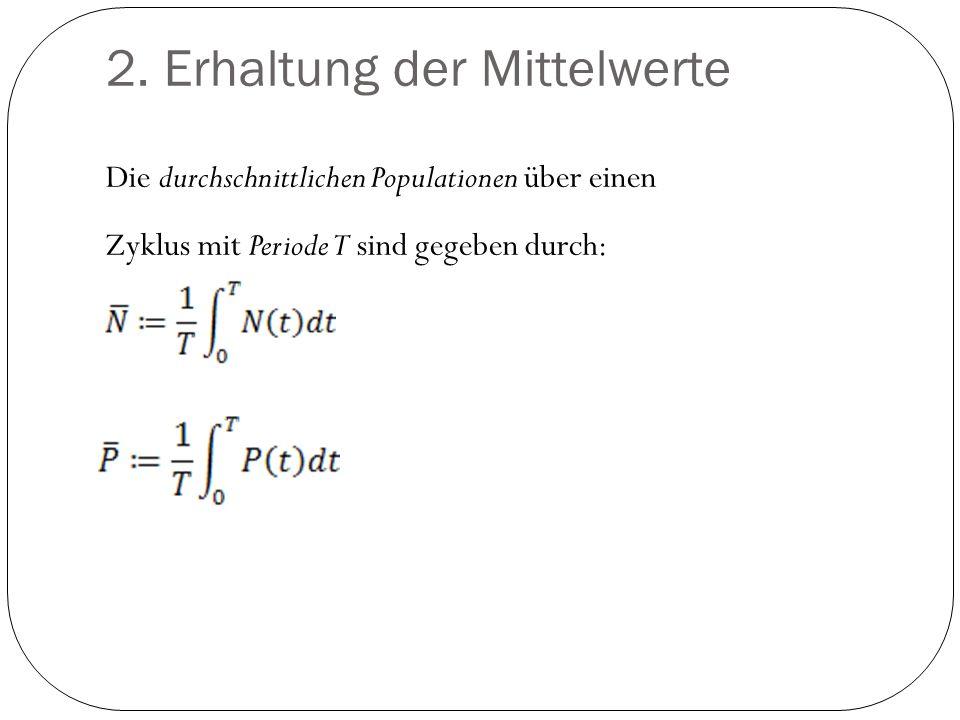 2. Erhaltung der Mittelwerte Die durchschnittlichen Populationen über einen Zyklus mit Periode T sind gegeben durch: