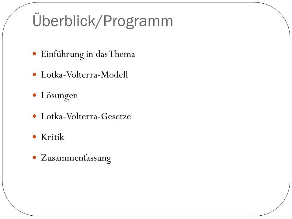 Überblick/Programm Einführung in das Thema Lotka-Volterra-Modell Lösungen Lotka-Volterra-Gesetze Kritik Zusammenfassung