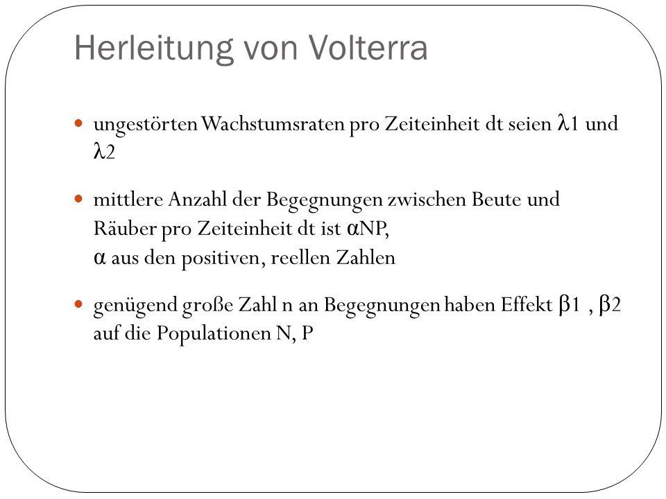 Herleitung von Volterra ungestörten Wachstumsraten pro Zeiteinheit dt seien λ 1 und λ 2 mittlere Anzahl der Begegnungen zwischen Beute und Räuber pro