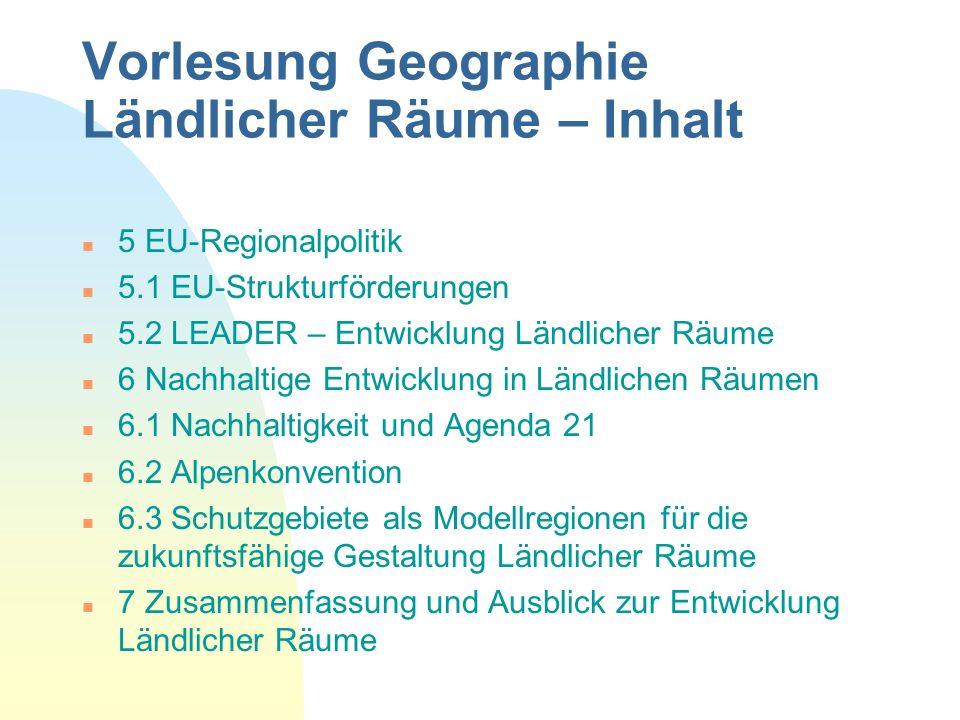 Vorlesung Geographie Ländlicher Räume – Inhalt n 5 EU-Regionalpolitik n 5.1 EU-Strukturförderungen n 5.2 LEADER – Entwicklung Ländlicher Räume n 6 Nac