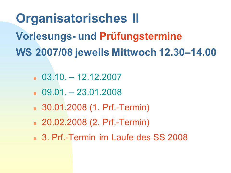 Organisatorisches II Vorlesungs- und Prüfungstermine WS 2007/08 jeweils Mittwoch 12.30–14.00 n 03.10. – 12.12.2007 n 09.01. – 23.01.2008 n 30.01.2008