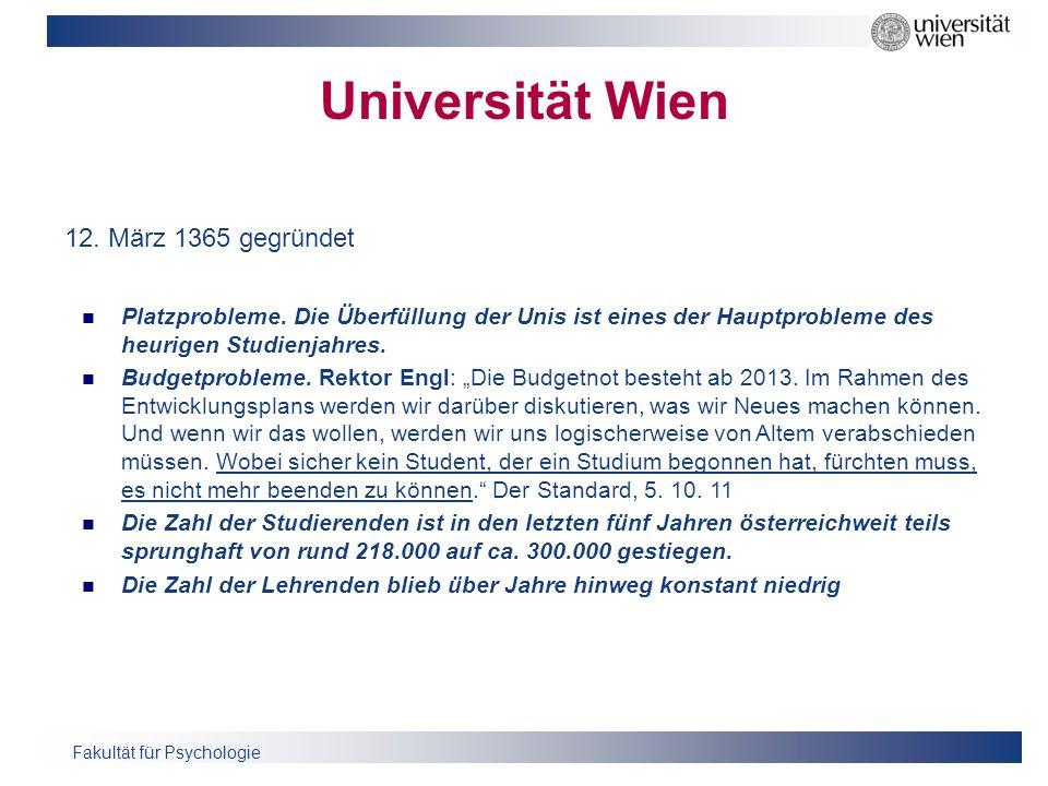 Fakultät für Psychologie Universität Wien 12. März 1365 gegründet Platzprobleme. Die Überfüllung der Unis ist eines der Hauptprobleme des heurigen Stu